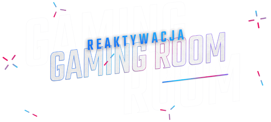 Reaktywacja Gaming Room