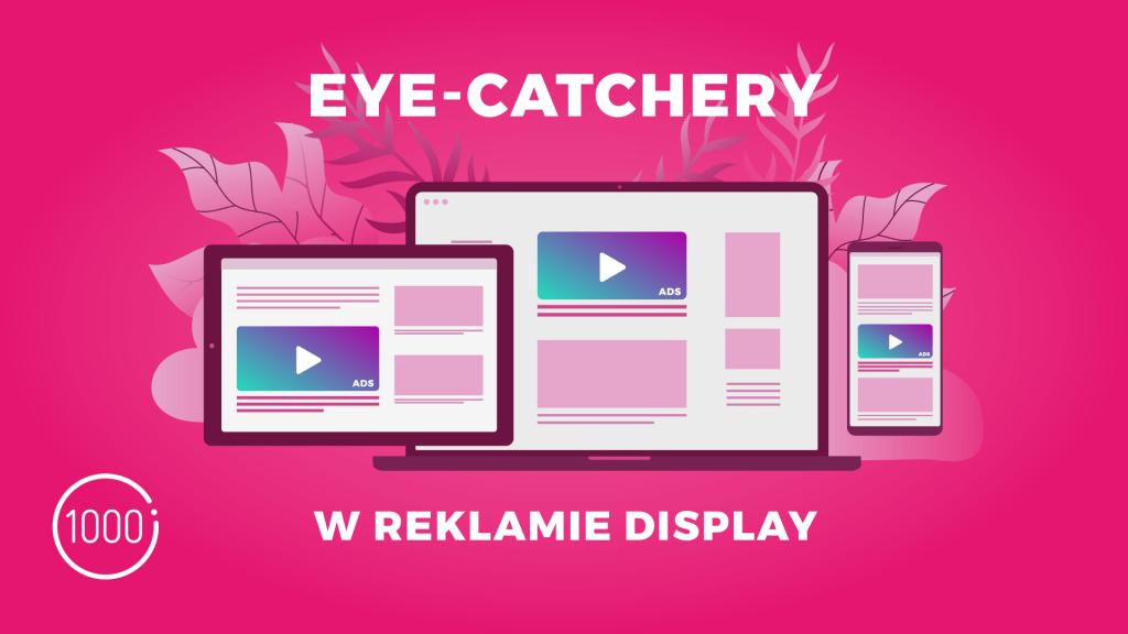 7 eyecatcherów w reklamie display, czyli grafika, która przyciąga wzrok klienta